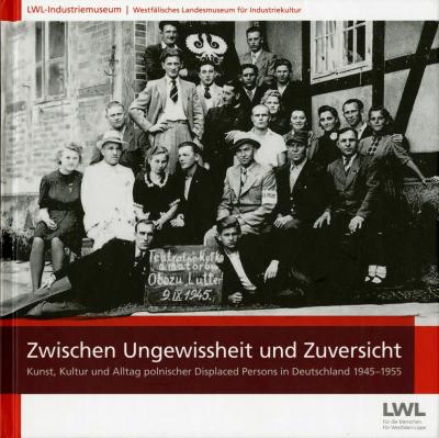 "Catalogue of Exhibition  ""Between Uncertainty and Confidence. The Art, Culture and Everyday Life of Polish Displaced Persons in Germany 1945-1955, Dortmund, 2016."